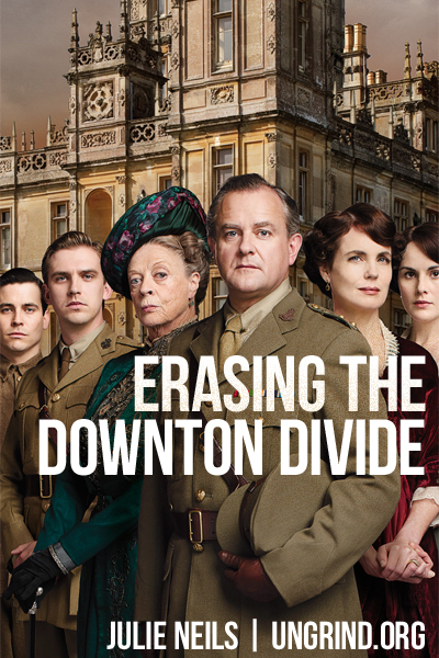 Erasing the Downton Divide