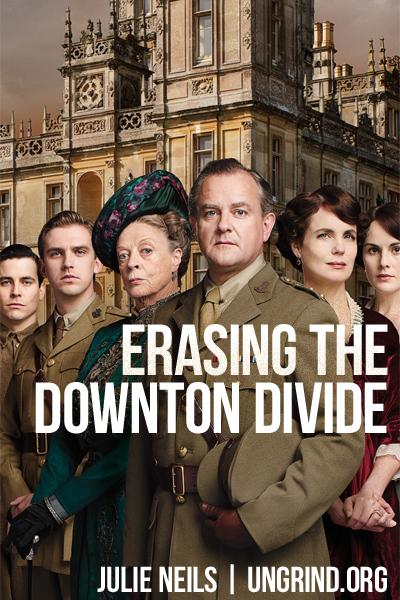 Erasing the Downton Divide
