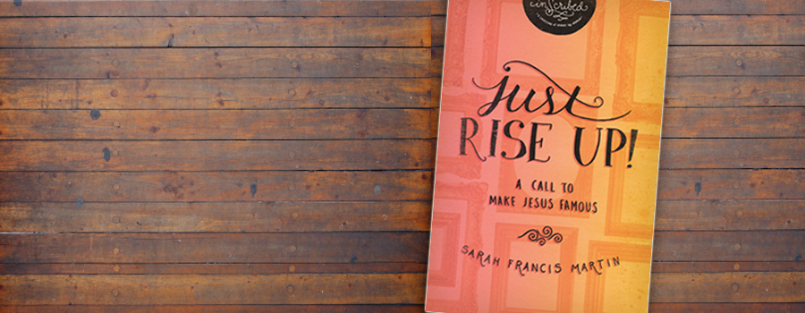 Just Rise Up! An Interview with Sarah Francis Martin