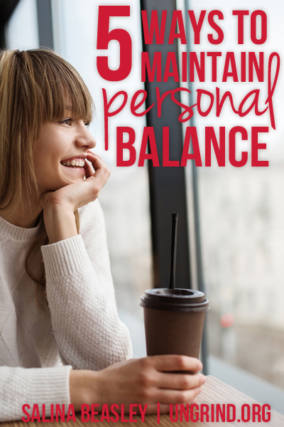 Be Present: 5 Ways to Maintain Personal Balance