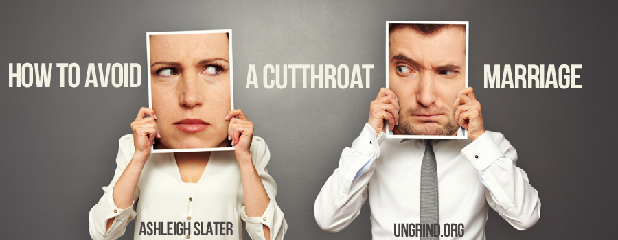 How to Avoid a Cutthroat Marriage
