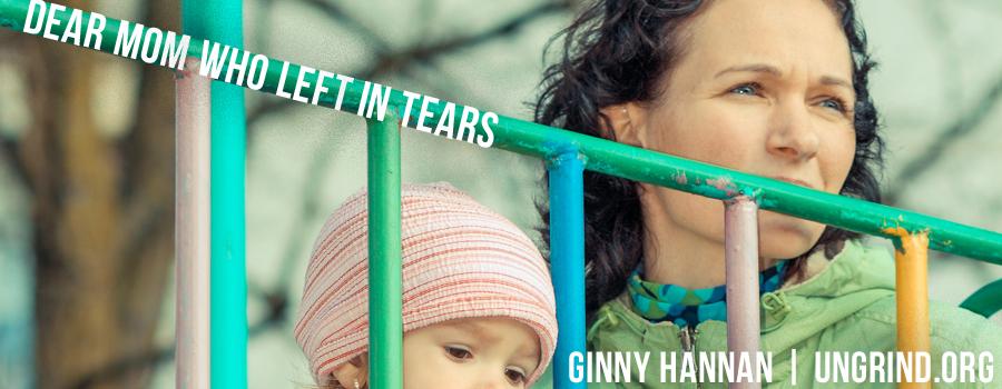 Dear Mom Who Left in Tears