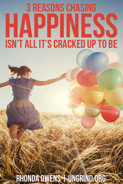 To Those Who Want to Be Truly Happy: Stop Chasing Happiness