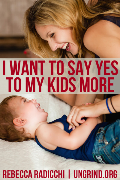 Why I'm Saying Yes to My Kids More