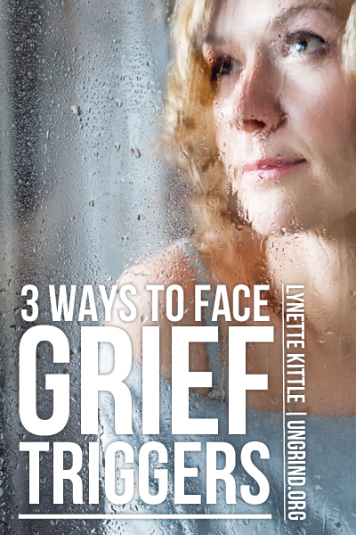3 Ways to Face Grief Triggers