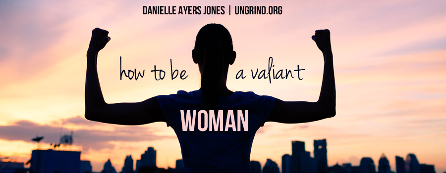 How to Be a Valiant Woman
