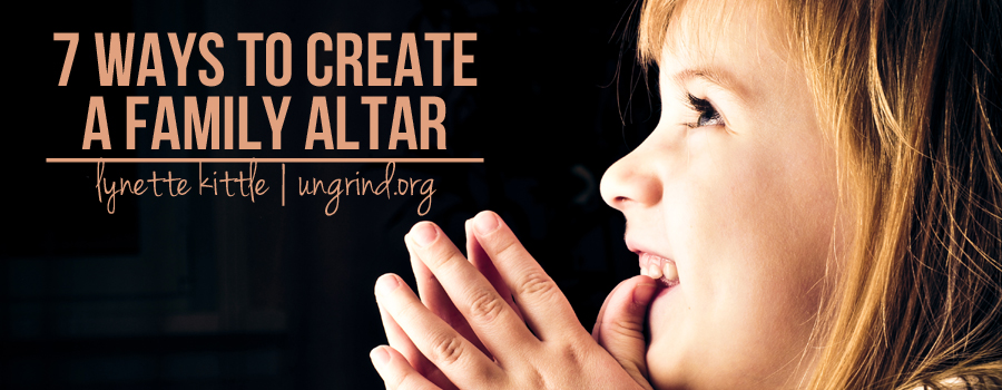 7 Ways to Create a Family Altar