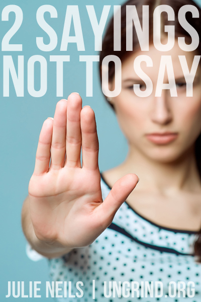Two Sayings to Stop Saying