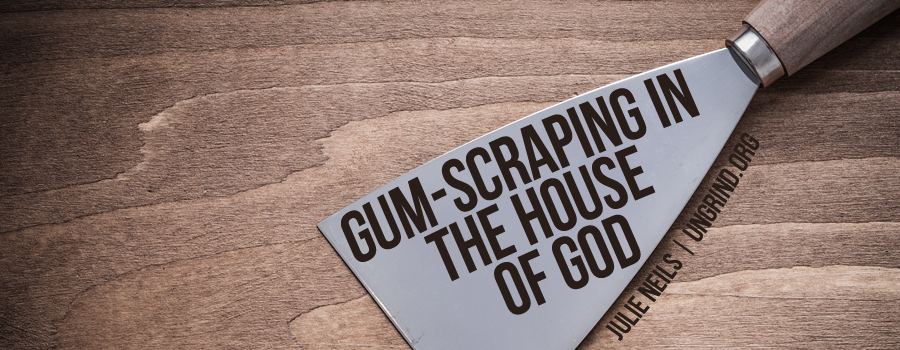 Gum-Scraping in the House of God
