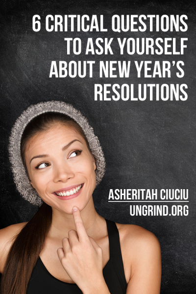 6 Critical Questions to Ask Yourself About New Year's Resolutions