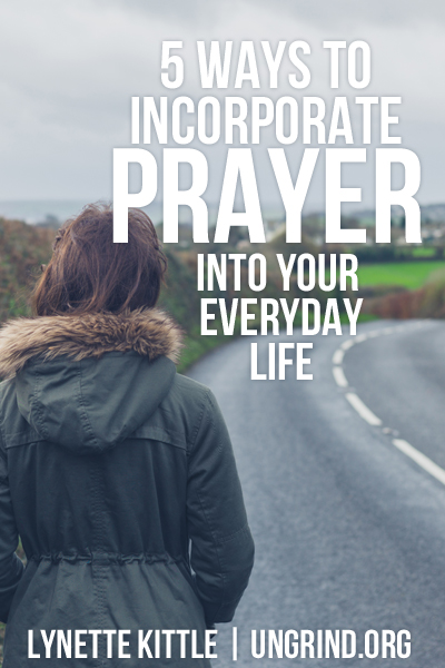 5 Ways to Incorporate Prayer Into Everyday Life