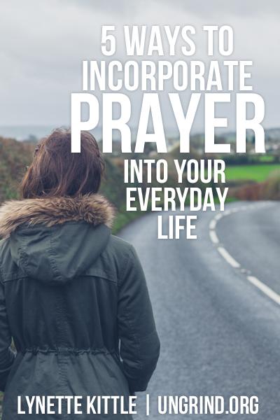 5 Ways to Incorporate Prayer Into Everyday Life