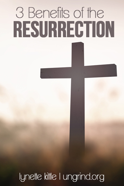 3 Benefits of the Resurrection