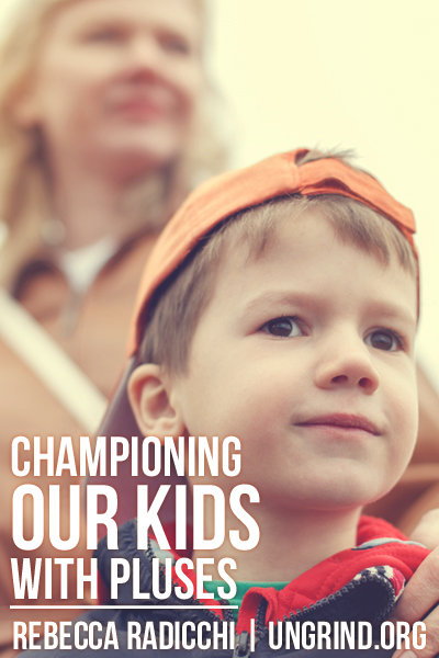 Championing Our Kids with Pluses, Even on the Hard Days