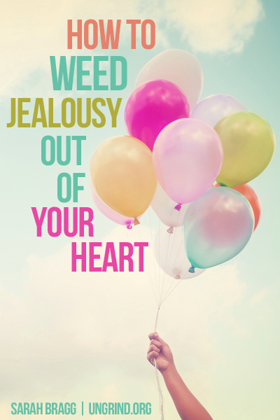 How to Weed Jealousy Out of Your Heart