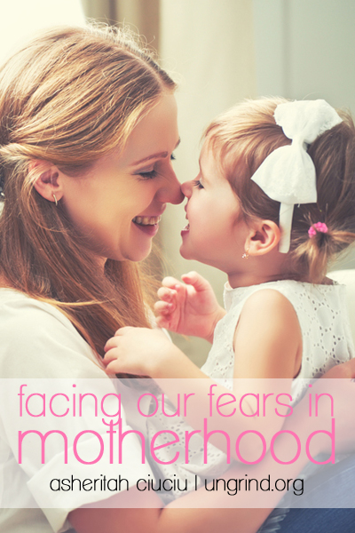 Facing Our Fears in Motherhood