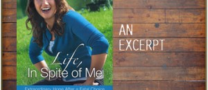 Life, In Spite of Me: An Excerpt