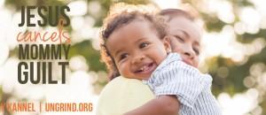 Jesus Cancels Mommy Guilt
