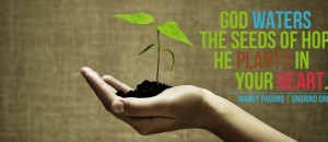 God Waters the Seeds of Hope He Plants in Your Heart
