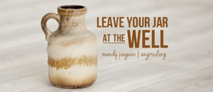 Leave Your Jar at the Well