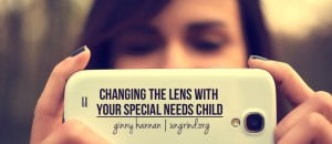 Changing the Lens With Your Special Needs Child