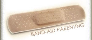 Band-Aid Parenting